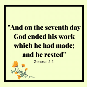 """*yellow background* """"And on the seventh day God ended his work which he had made; and he rested"""" Genesis 2:2"""