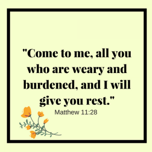 """*yellow background* """"Come to me, all you who are weary and burdened, and I will give you rest."""" Matthew 11:28"""